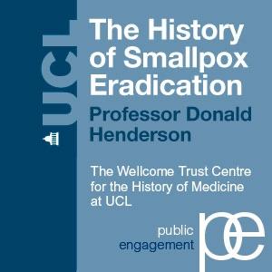 The History of Smallpox Eradication - Professor Donald Henderson - Audio