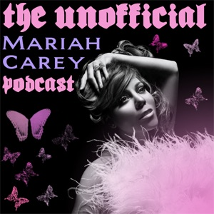 The Unofficial Mariah Carey Podcast