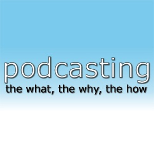 Podcasting - the what, the why, the how