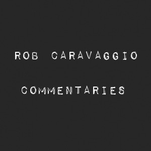 Rob Caravaggio Commentaries
