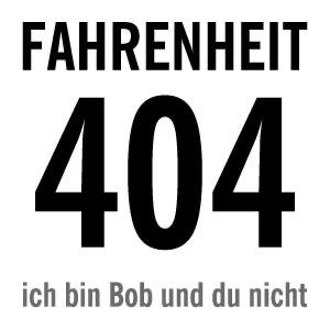 fahrenheit404 - ich bin Bob und du nicht