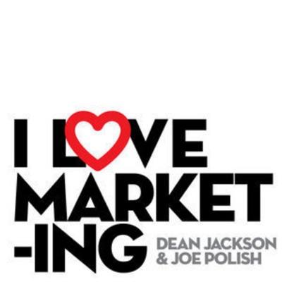 I Love Marketing:Joe Polish and Dean Jackson