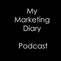 My Marketing Diary Podcast podcast