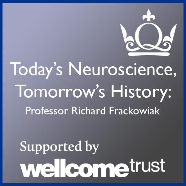 Today's Neuroscience, Tomorrow's History - Professor Richard Frackowiak
