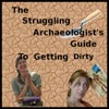 The Struggling Archaeologist's Guide to Getting Dirty