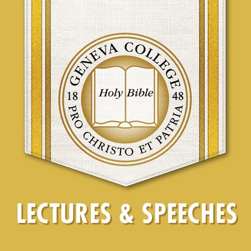 Geneva College Speeches and Lectures Podcast