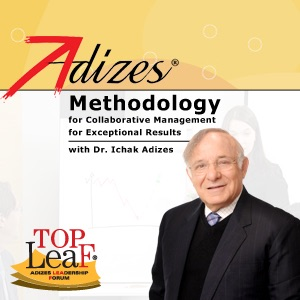 Adizes Methodology for Collaborative Management for Exceptional Results