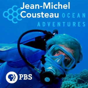 Jean-Michel Cousteau: Ocean Adventures | PBS:KQED and Ocean Futures Society
