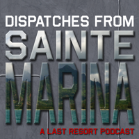Dispatches From Sainte Marina: A Last Resort Podcast podcast