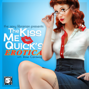 Kiss Me Quick's Erotica: Sexy Stories with Rose Caraway