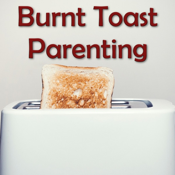 Burnt Toast Parenting Podcast