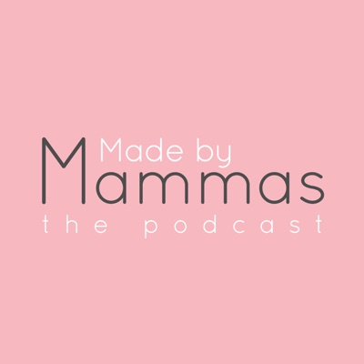 Made by Mammas: The Podcast:Made By Mammas