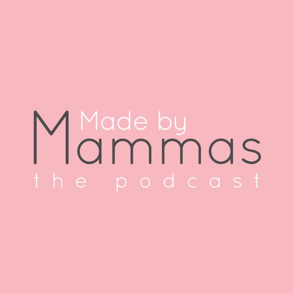 Made by Mammas: The Podcast