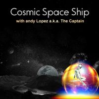 Cosmic Spaceship with andy Lopez aka The Captain podcast