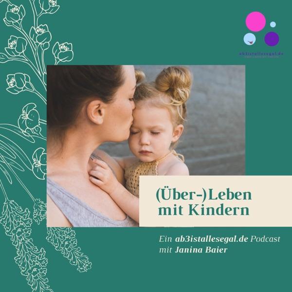 (Über-) Leben mit Kindern | ab3istallesegal.de Podcast mit Janina Baier