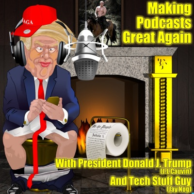 Making Podcasts Great Again:Making Podcasts Great Again