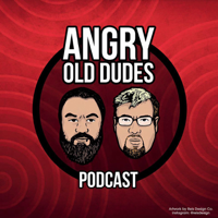 Angry Old Dudes Podcast podcast