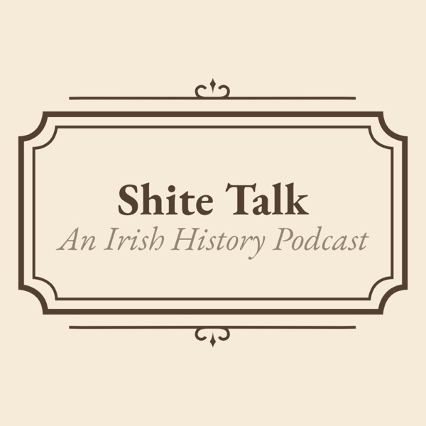 Shite Talk: An Irish History Podcast