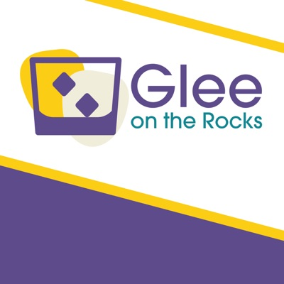 Glee on the Rocks: an unofficial Glee podcast
