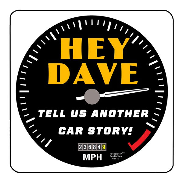 Hey Dave Tell Us Another Car Story Podcast