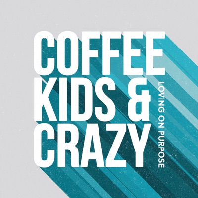 Coffee, Kids, and Crazy:Loving on Purpose