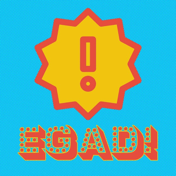 Egad! The Podcast