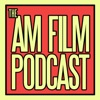 The AM Film Podcast