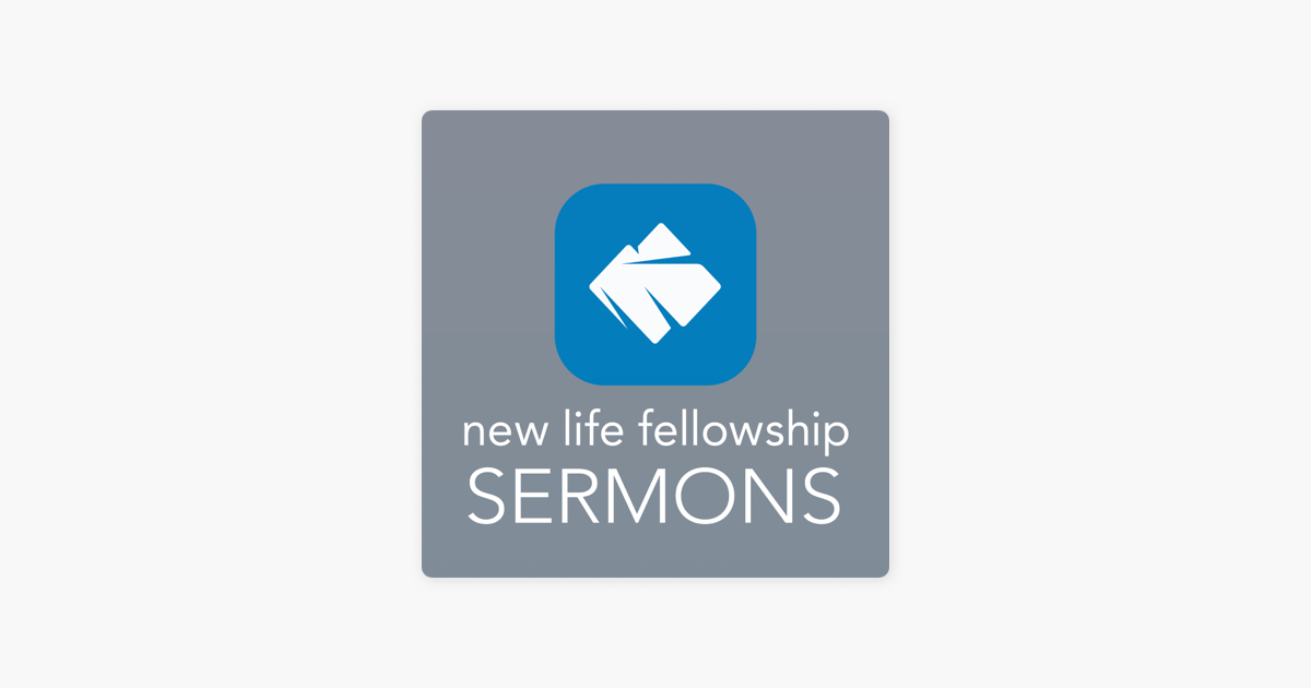 New Life Fellowship Sermons on Apple Podcasts