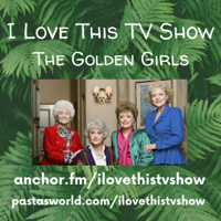 I Love This TV Show: The Golden Girls podcast