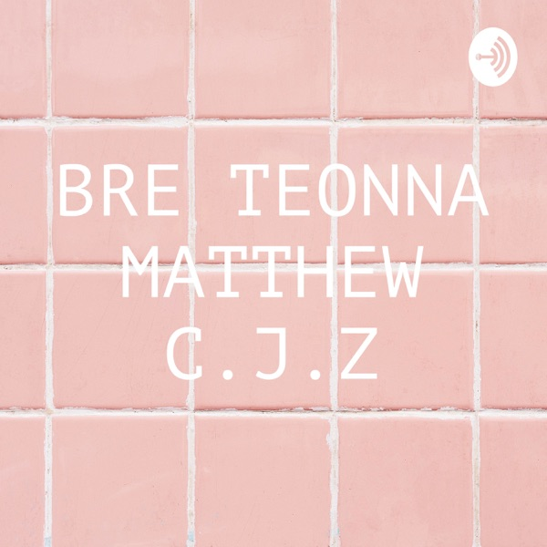 BRE TEONNA MATTHEW C.J.Z