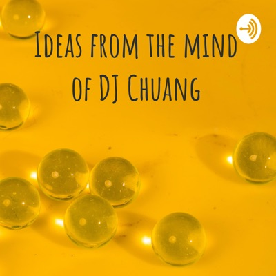 ideas from the mind of DJ Chuang