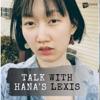 Trò Chuyện Cùng Hana's Lexis - Talk With Hana's Lexis