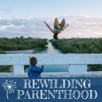 Rewilding Parenthood podcast