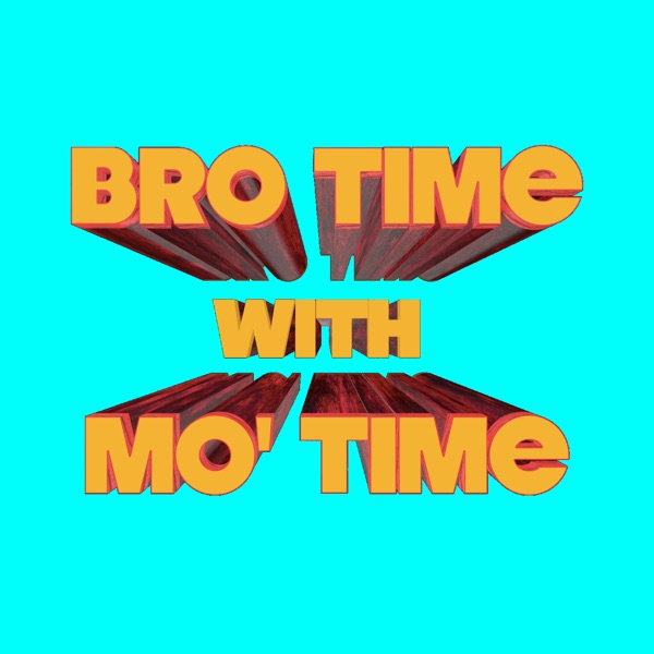 Bro Time With Mo' Time » Podcast