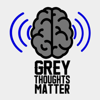 Grey Thoughts Matter podcast