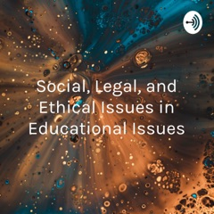 Social, Legal, and Ethical Issues in Educational Issues