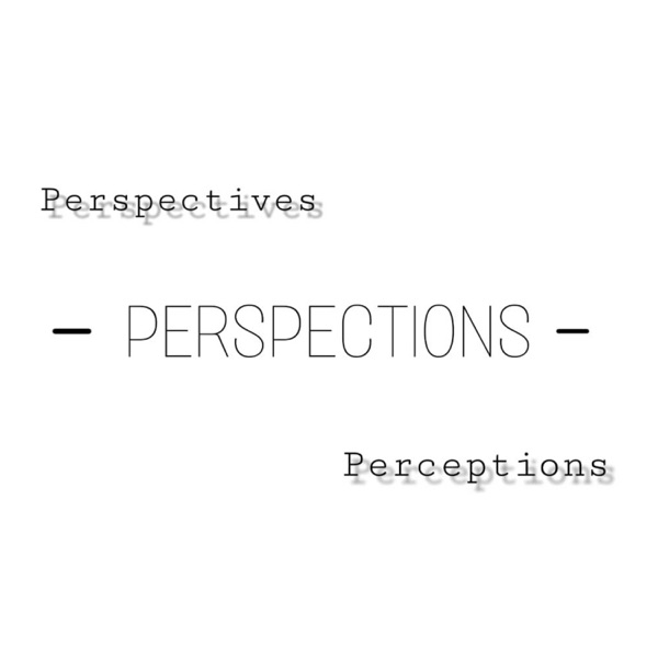 Perspections Podcast (Perspectives & Perceptions)