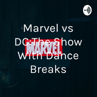 Marvel vs DC:The Show With Dance Breaks podcast