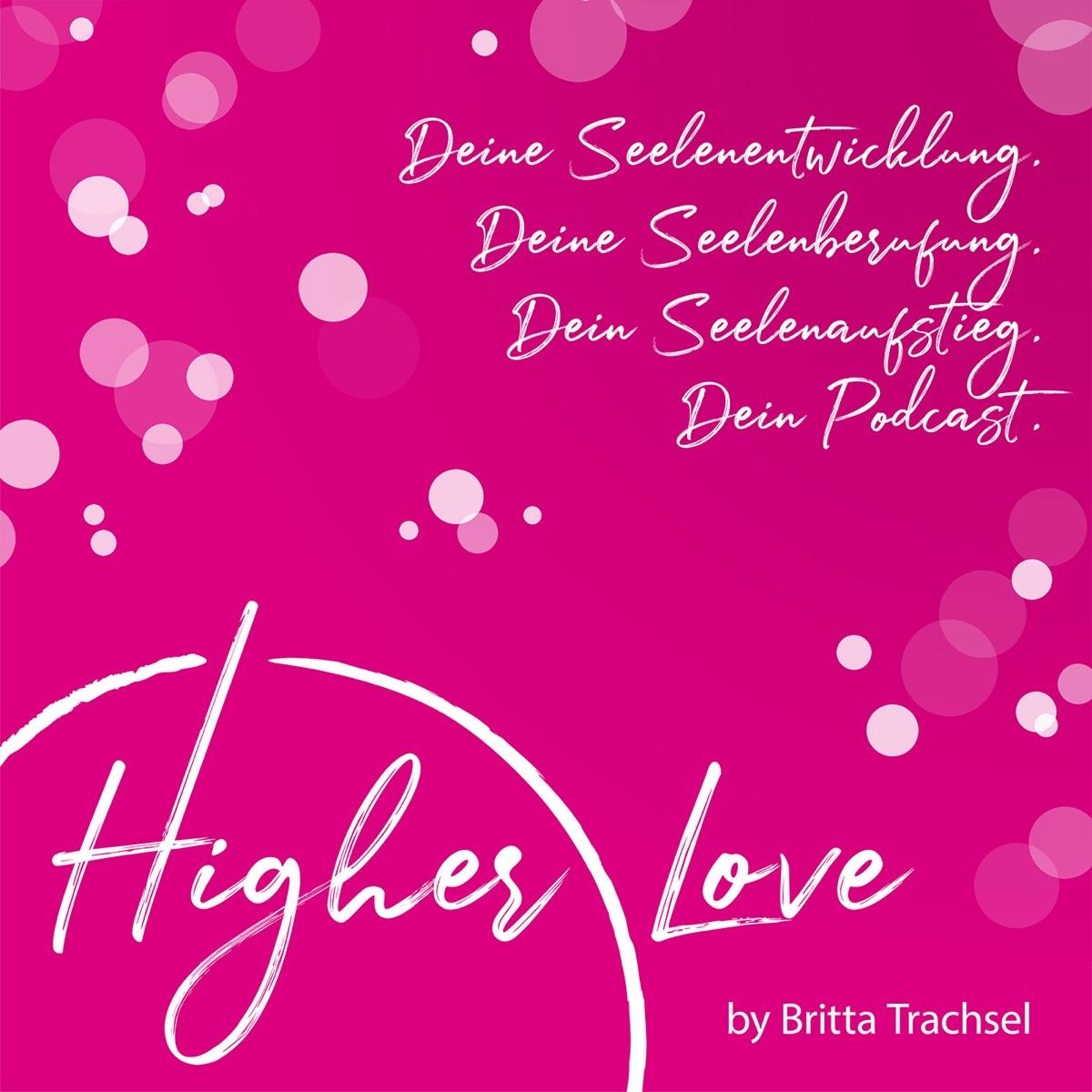 Higher Love - Dein Podcast für Deine Seelenentwicklung, Deine Seelenberufung und Deinen Seelenaufstieg