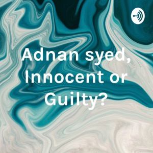 Adnan syed, Innocent or Guilty?