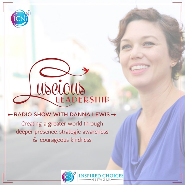 Luscious Leadership ~ with Danna Lewis