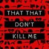 That That Don't Kill Me artwork