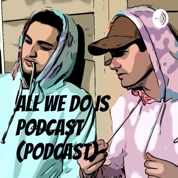 All We Do Is Podcast (Podcast)