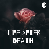 Life After Death podcast