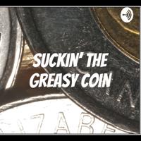 Suckin' the Greasy Coin podcast