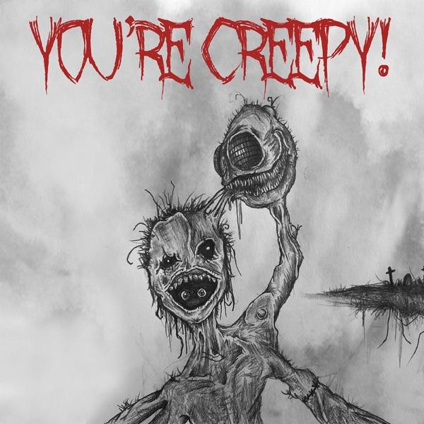 You're Creepy!