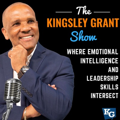 The Kingsley Grant Show: Where Emotional Intelligence (EI/EQ) and Leadership Skills Intersect