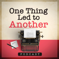 One Thing Led to Another podcast
