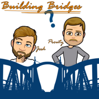 Building Bridges with Josh and Prouty podcast