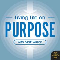 Living Life on Purpose with Matt Wilson podcast